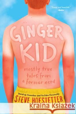 Ginger Kid: Mostly True Tales from a Former Nerd Steve Hofstetter 9781419733598