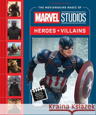 The Moviemaking Magic of Marvel Studios: Heroes & Villains Eleni Roussos 9781419735875
