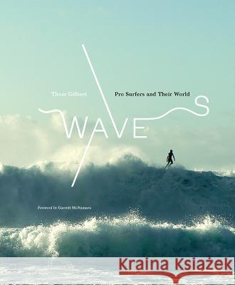 Waves: Pro Surfers and Their World Thom Gilbert 9781419738210