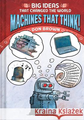 Machines That Think!: Big Ideas That Changed the World #2 Don Brown 9781419740985 Amulet Books