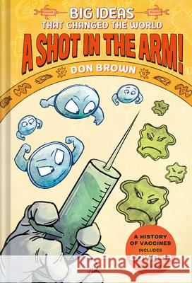 A Shot in the Arm!: Big Ideas That Changed the World #3 Don Brown 9781419750014 Amulet Books