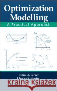 Optimization Modelling: A Practical Approach Ruhul Amin Sarker Charles S. Newton 9781420043105