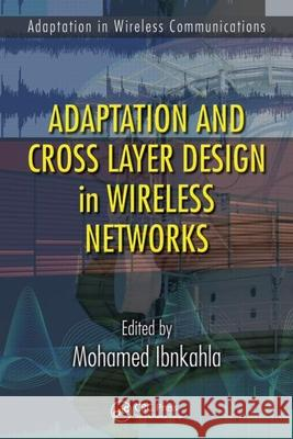 Adaptation and Cross Layer Design in Wireless Networks Mohamed Ibnkahla 9781420046038