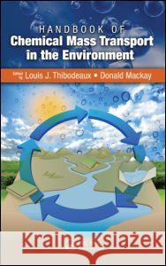 Handbook of Chemical Mass Transport in the Environment Donald MacKay Louis J. Thibodeaux Louis J. Thibodeaux 9781420047554