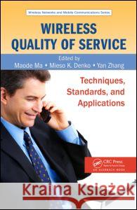 Wireless Quality of Service: Techniques, Standards, and Applications Maode Ma Mieso K. Denko Yan Zhang 9781420051308