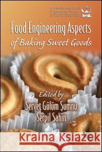 Food Engineering Aspects of Baking Sweet Goods Gulum Sumnu Serpil Sahin Serpil Sahin 9781420052749 CRC