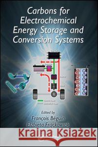 Carbons for Electrochemical Energy Storage and Conversion Systems Francois Beguin Frackowiak Elzbieta Elzbieta Frackowiak 9781420053074