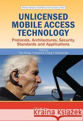 Unlicensed Mobile Access Technology: Protocols, Architectures, Security, Standards and Applications Yan Zhang Laurence T. Yang Jianhua Ma 9781420055375
