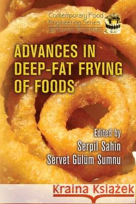 Advances in Deep-Fat Frying of Foods Serpil Sahin Servet Gulum Sumnu 9781420055580 CRC