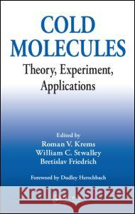 Cold Molecules: Theory, Experiment, Applications Roman Krems Bretislav Friedrich William C Stwalley 9781420059038