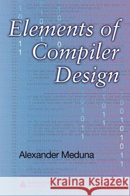Elements of Compiler Design Alexnader Meduna Alexander Meduna 9781420063233