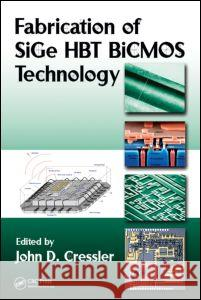 Fabrication of SiGe HBT BICMOS Technology John D. Cressler 9781420066876