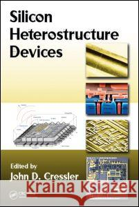 Silicon Heterostructure Devices John D. Cressler 9781420066906