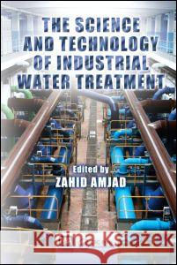 The Science and Technology of Industrial Water Treatment Zahid Amjad 9781420071443