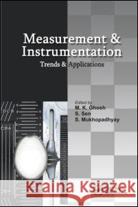 Measurement and Instrumentation : Trends and Applications S. Sen M.K. Ghosh S. Mukhopadhyay 9781420074321