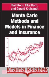 Monte Carlo Methods and Models in Finance and Insurance Ralf Korn Elke Korn Gerald Kroisandt 9781420076189
