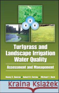 Turfgrass and Landscape Irrigation Water Quality : Assessment and Management Ronald R. Duncan Robert N. Carrow Michael T. Huck 9781420081930