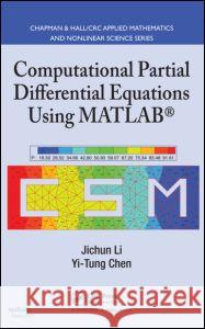 Computational Partial Differential Equations Using MATLAB [With CDROM] Jichun Li Yi-Tung Chen 9781420089042