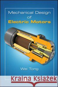 Mechanical Design of Electric Motors Wei Tong 9781420091434
