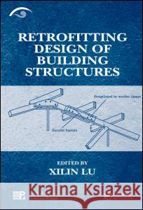 Retrofitting Design of Building Structures Xilin Lu 9781420091786