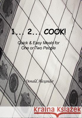 1...2...Cook : Quick and Easy Meals for One or Two People Donald Alexander 9781420814668