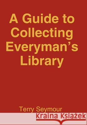 A Guide to Collecting Everyman's Library Terry Seymour 9781420817041