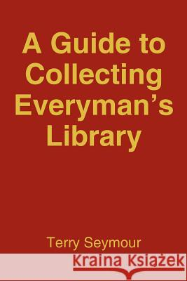 A Guide to Collecting Everyman's Library Terry Seymour 9781420817058