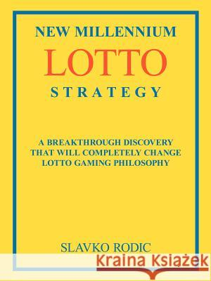 New Millennium Lotto Strategy : Breakthrough Discovery That Will Completely Change Lotto Gaming Philosophy Slavko Rodic 9781420817560