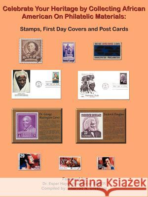 Celebrate Your Heritage by Collecting African American on Philatelic Materials: Stamps, First Day Covers and Post Cards Sherrod N. Gresham 9781420830064