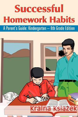 Successful Homework Habits: A Parent's Guide: Kindergarten - 8th Grade Edition Dr Bernadine Hoffman 9781420831146