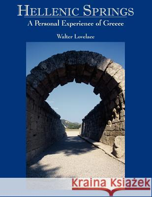 Hellenic Springs: A Personal Experience of Greece Walter Lovelace 9781420849080