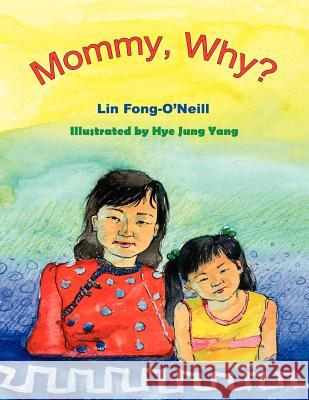 Mommy, Why? Lin Fong-O'Neill Hye Jung Yang 9781420856552