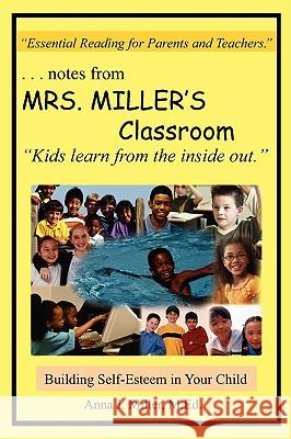 ..Notes from MRS. MILLER's Classroom : Building Self-Esteem in Your Child Anna J. Mille 9781420861044