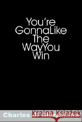 You're Gonna Like the Way You Win Charles J. Giarratana 9781420861488