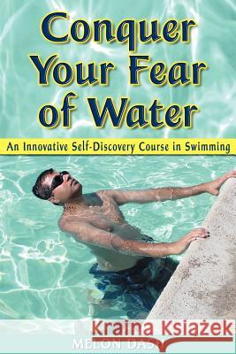 Conquer Your Fear of Water: An Innovative Self-Discovery Course in Swimming Melon Dash 9781420864441