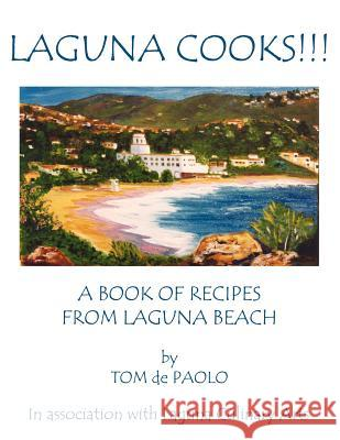 Laguna Cooks!!!: A Book of Recipes from Laguna Beach Tomie dePaola 9781420865929