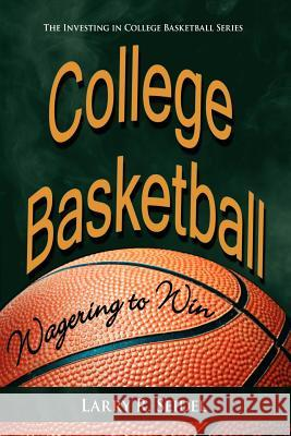 College Basketball: Wagering to Win Larry R. Seidel 9781420872958