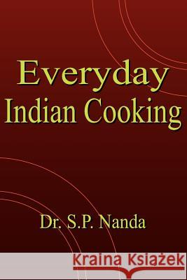 Everyday Indian Cooking Dr S. P. Nanda 9781420879865