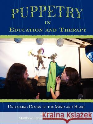 Puppetry in Education and Therapy : Unlocking Doors to the Mind and Heart Matthew Bernier 9781420884609