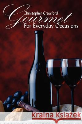 Gourmet for Everyday Occasions Christopher Crawford 9781420885934