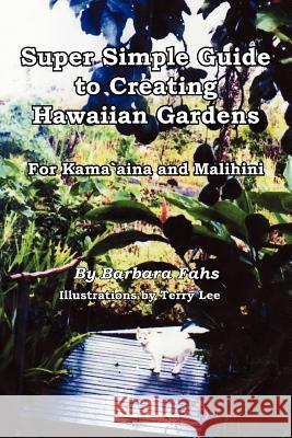 Super Simple Guide to Creating Hawaiian Gardens: For Kamaaina and Malihini Barbara Fahs 9781420886993