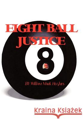 Eight Ball Justice William Mark Hughes 9781420891317