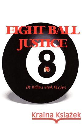 Eight Ball Justice William Mark Hughes 9781420891324
