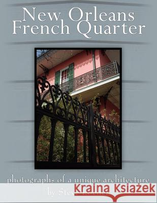 New Orleans French Quarter : Photographs of a Unique Architecture by Steve Locher 9781420891621