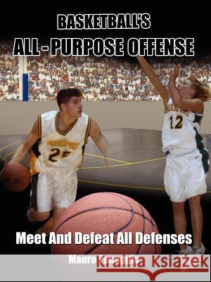 Basketball's All-Purpose Offense: Meet and Defeat All Defenses Mauro Panaggio 9781420896015