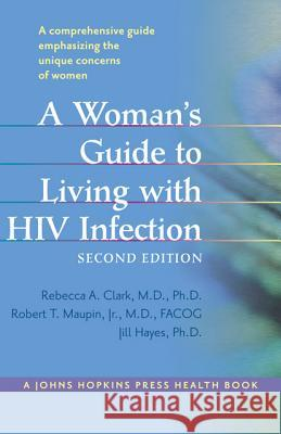 Woman's Guide to Living with HIV Infection Rebecca A Clark 9781421405490