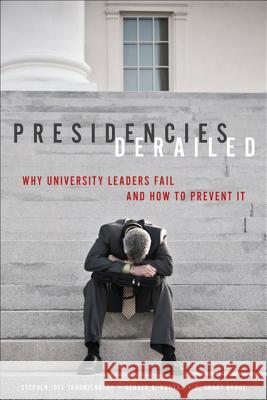 Presidencies Derailed: Why University Leaders Fail and How to Prevent It Trachtenberg, Stephen Joel; Kauvar, Gerald B.; Bogue, E. Grady 9781421410241