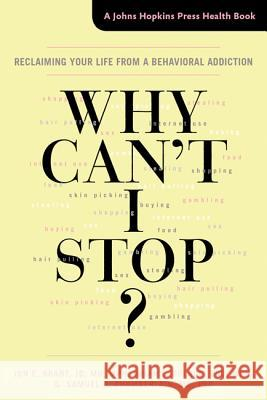 Why Can't I Stop?: Reclaiming Your Life from a Behavioral Addiction Grant, Jon E.; Odlaug, Brian L.; Chamberlain, Samuel R. 9781421419657