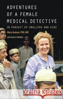Adventures of a Female Medical Detective: In Pursuit of Smallpox and AIDS Guinan, Mary; Mather, Anne D. 9781421419992
