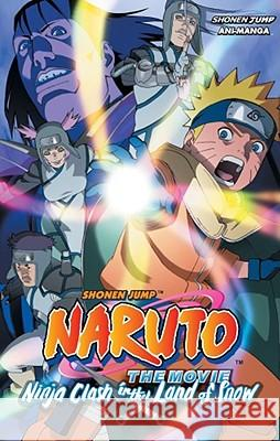 Naruto the Movie: Ninja Clash in the Land of Snow Masashi Kishimoto 9781421518688